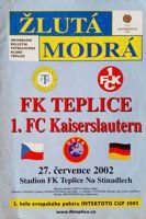 FK Teplice - 1.FC Kaiserslautern UEFA Intertoto Cup official match programme (27.07.2002)