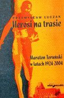 Heroes on the track. Torun Marathon 1924-2004