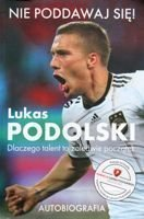 Lukas Podolski: Don't give up! (Autobiography)