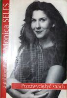 Monica Seles. From Fear to Victory