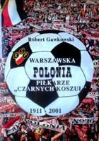 Polonia Warsaw - Footballers in Black Shirts 1911-2001