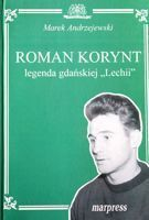 Roman Korynt. The Legend of Lechia Gdansk