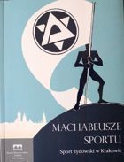 The Maccabees of Sport. Jewish Sport in Cracow (English version)