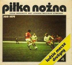 Piłka nożna 1919-1979. Ludzie, mecze, drużyny